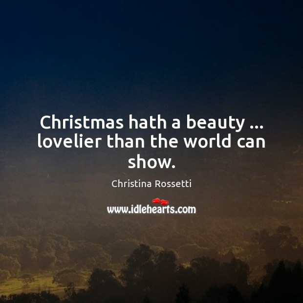 Christmas hath a beauty … lovelier than the world can show. Christmas Quotes Image