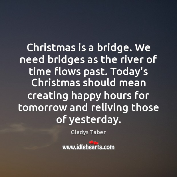 Image, Christmas is a bridge. We need bridges as the river of time