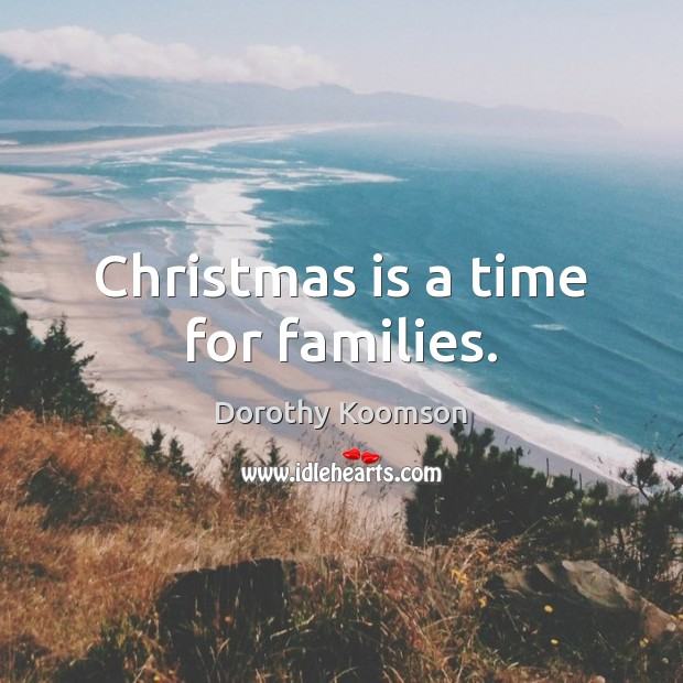 Christmas is a time for families. Dorothy Koomson Picture Quote