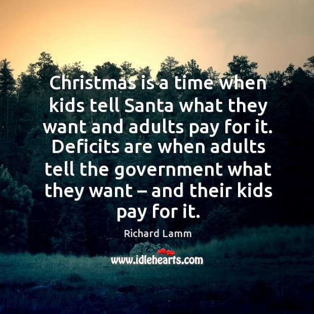 Image, Christmas is a time when kids tell santa what they want and adults pay for it.