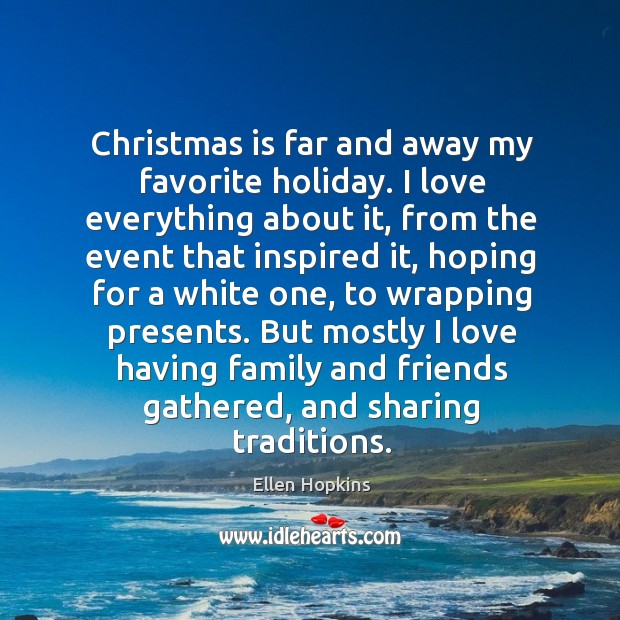 Christmas is far and away my favorite holiday. I love everything about Ellen Hopkins Picture Quote
