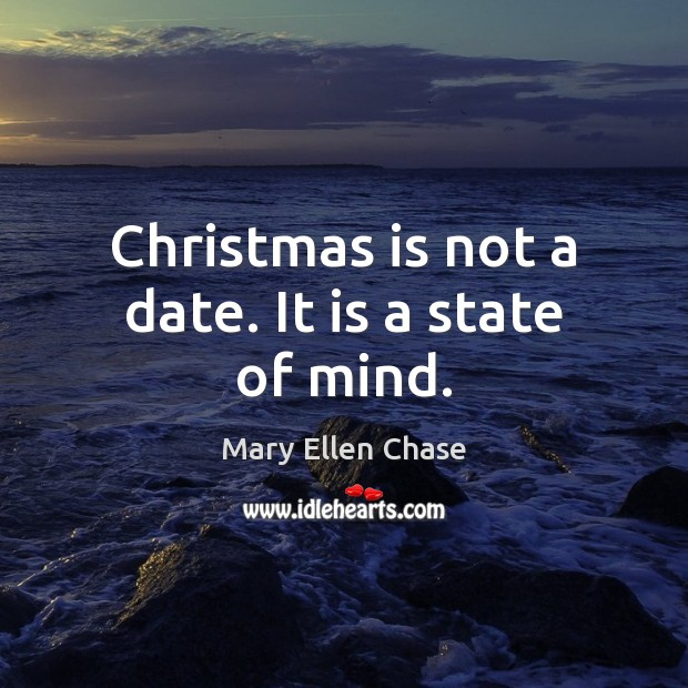 Image, Christmas is not a date. It is a state of mind.