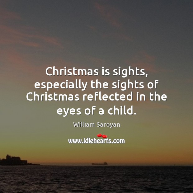 Image, Christmas is sights, especially the sights of Christmas reflected in the eyes of a child.