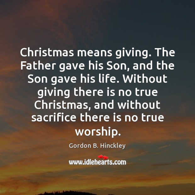 Christmas means giving. The Father gave his Son, and the Son gave Image