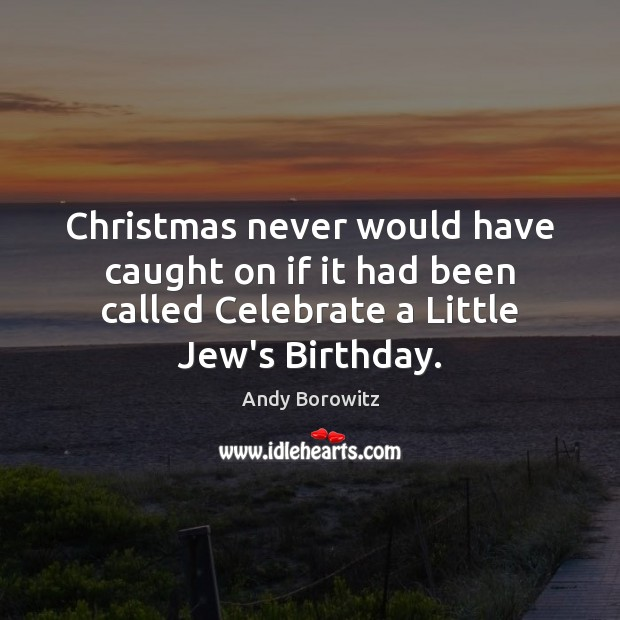 Image, Christmas never would have caught on if it had been called Celebrate