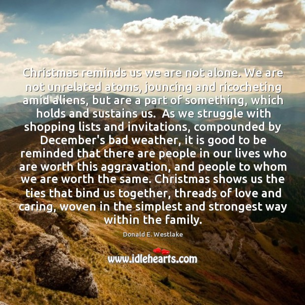 Christmas reminds us we are not alone. We are not unrelated atoms, Image