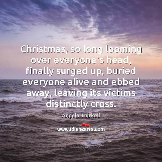 Image, Christmas, so long looming over everyone's head, finally surged up, buried everyone