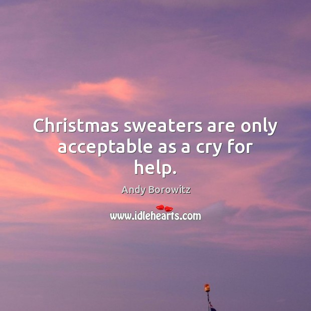 Image, Christmas sweaters are only acceptable as a cry for help.