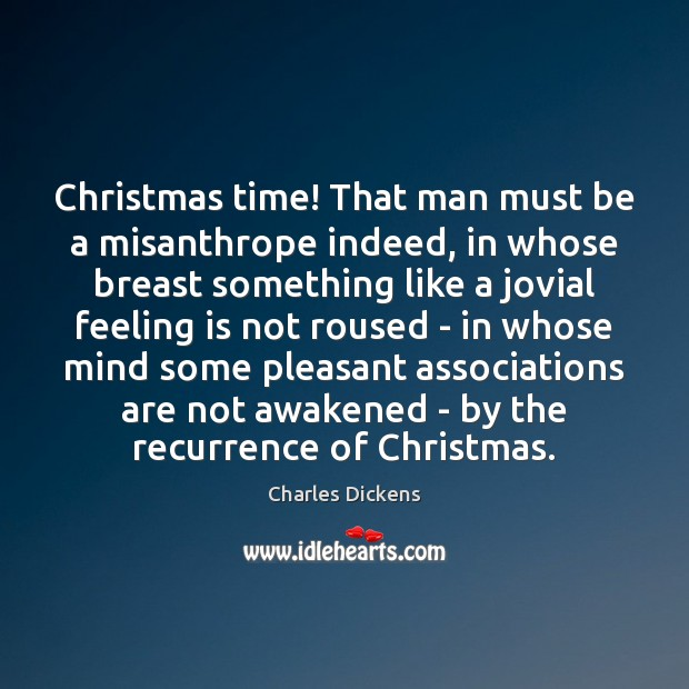 Image, Christmas time! That man must be a misanthrope indeed, in whose breast