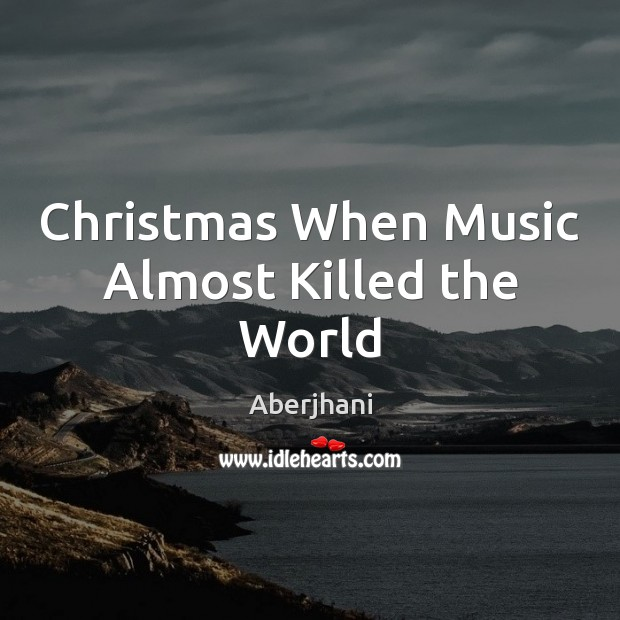 Image, Christmas When Music Almost Killed the World