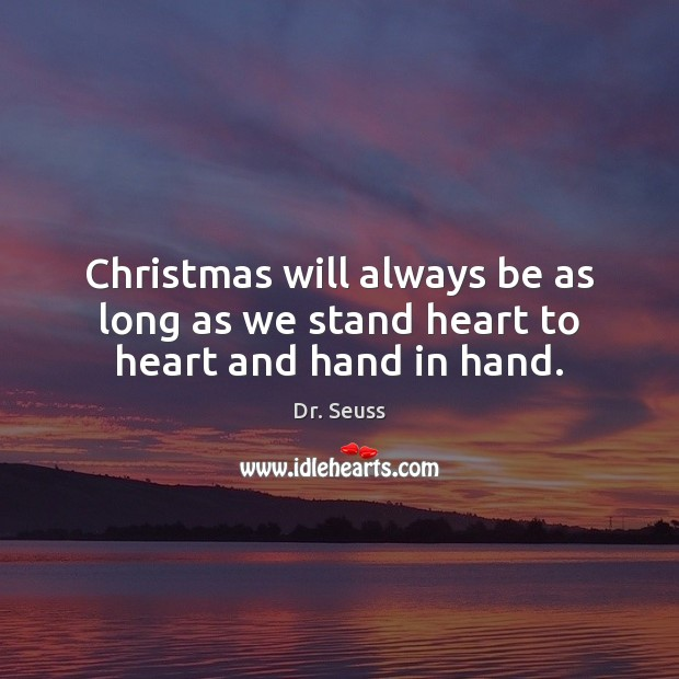 Christmas will always be as long as we stand heart to heart and hand in hand. Dr. Seuss Picture Quote