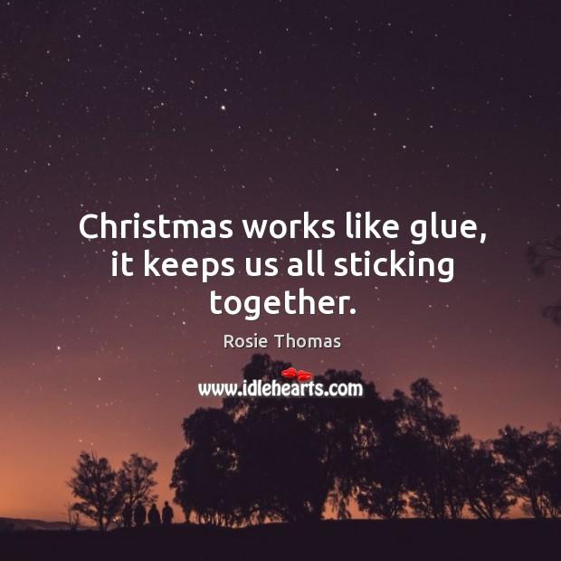 Christmas works like glue, it keeps us all sticking together. Image
