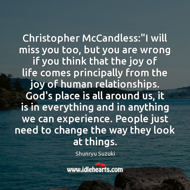 "Christopher McCandless:""I will miss you too, but you are wrong if Image"