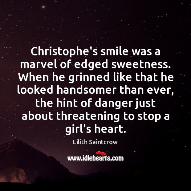 Christophe's smile was a marvel of edged sweetness. When he grinned like Lilith Saintcrow Picture Quote