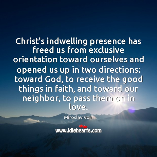 Christ's indwelling presence has freed us from exclusive orientation toward ourselves and Image