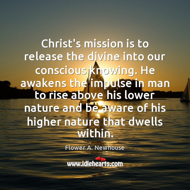 Christ's mission is to release the divine into our conscious knowing. He Nature Quotes Image