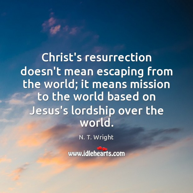 Christ's resurrection doesn't mean escaping from the world; it means mission to Image
