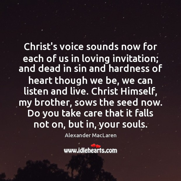 Christ's voice sounds now for each of us in loving invitation; and Alexander MacLaren Picture Quote