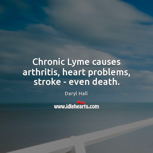 Image, Chronic Lyme causes arthritis, heart problems, stroke – even death.