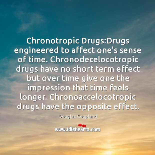 Image, Chronotropic Drugs:Drugs engineered to affect one's sense of time. Chronodecelocotropic drugs