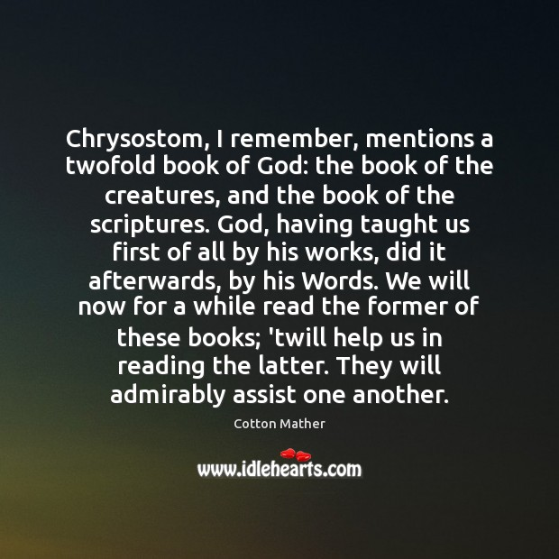 Chrysostom, I remember, mentions a twofold book of God: the book of Cotton Mather Picture Quote
