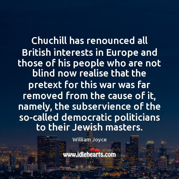 Chuchill has renounced all British interests in Europe and those of his Image