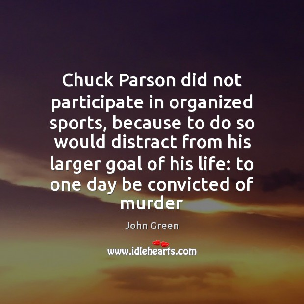 Chuck Parson did not participate in organized sports, because to do so John Green Picture Quote