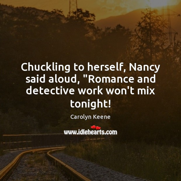 "Chuckling to herself, Nancy said aloud, ""Romance and detective work won't mix tonight! Image"