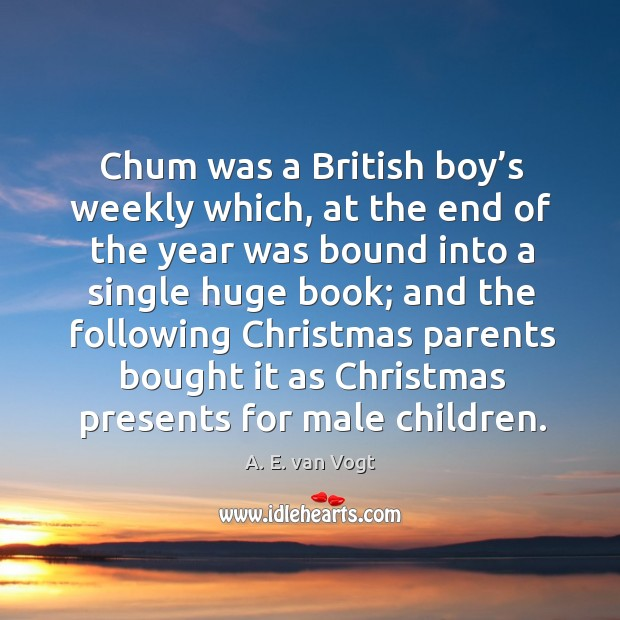 Image, Chum was a british boy's weekly which, at the end of the year was bound into a single huge book