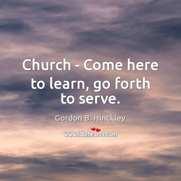 Image, Church – Come here to learn, go forth to serve.
