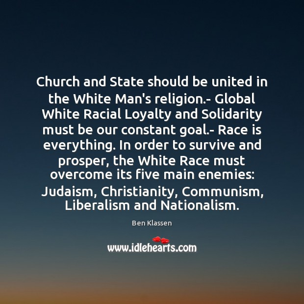 Image, Church and State should be united in the White Man's religion.-