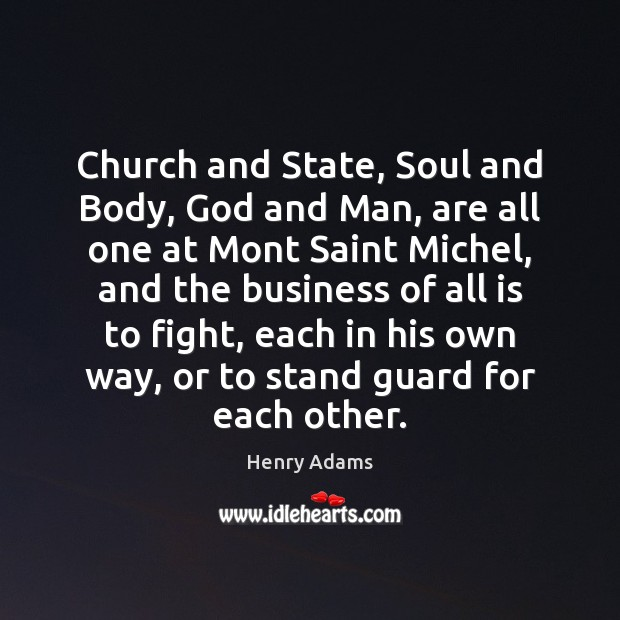 Image, Church and State, Soul and Body, God and Man, are all one