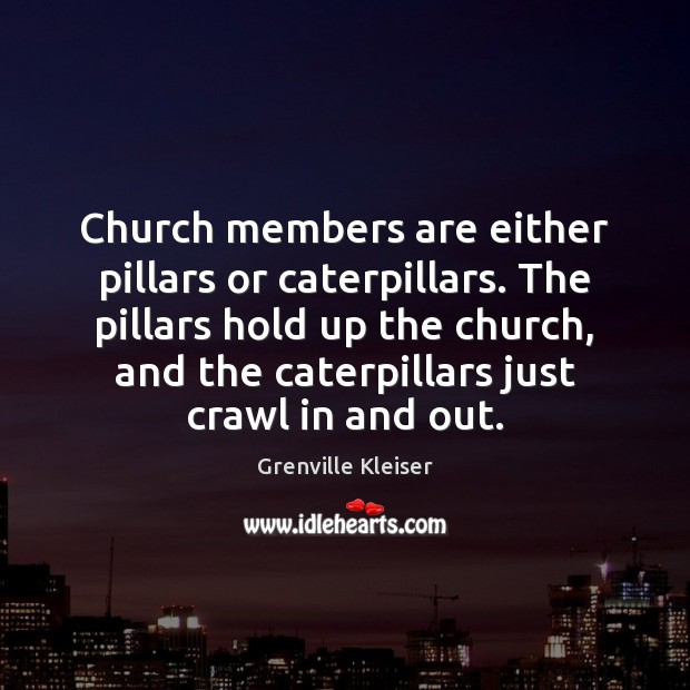 Image, Church members are either pillars or caterpillars. The pillars hold up the
