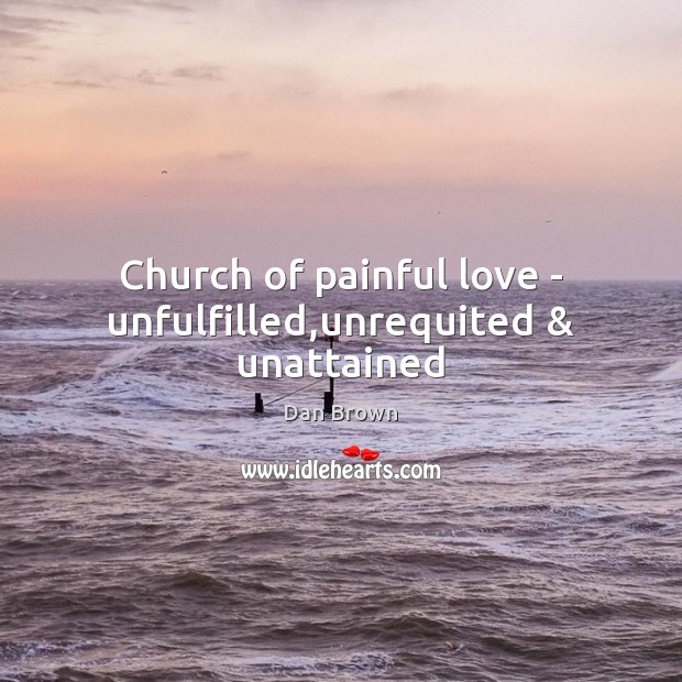 Church of painful love – unfulfilled,unrequited & unattained Image