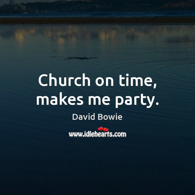Image, Church on time, makes me party.