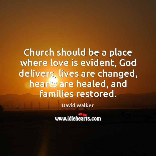 Church should be a place where love is evident, God delivers, lives David Walker Picture Quote