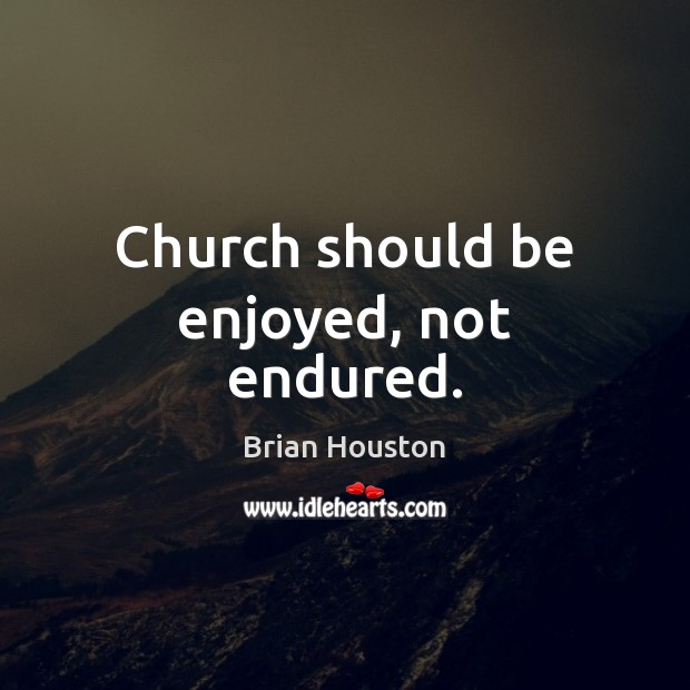 Image, Church should be enjoyed, not endured.