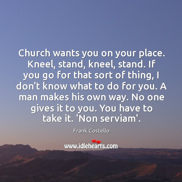 Church wants you on your place. Kneel, stand, kneel, stand. If you Frank Costello Picture Quote