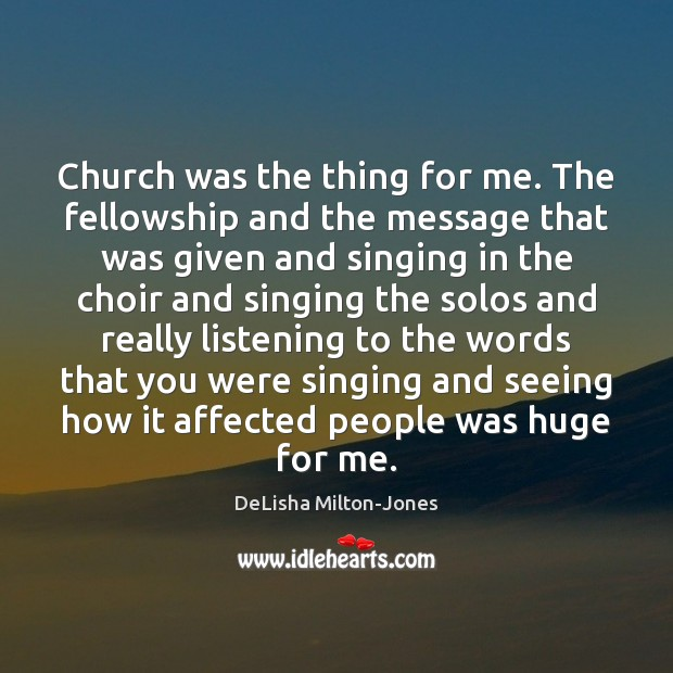 Church was the thing for me. The fellowship and the message that Image