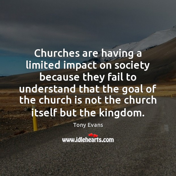 Churches are having a limited impact on society because they fail to Tony Evans Picture Quote