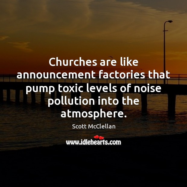 Churches are like announcement factories that pump toxic levels of noise pollution Toxic Quotes Image