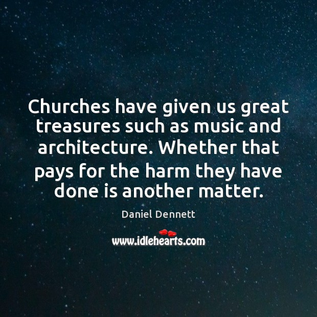 Churches have given us great treasures such as music and architecture. Whether Image