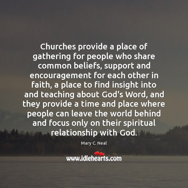 Mary C. Neal Picture Quote image saying: Churches provide a place of gathering for people who share common beliefs,