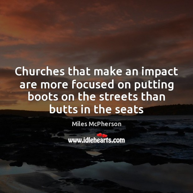 Churches that make an impact are more focused on putting boots on Miles McPherson Picture Quote