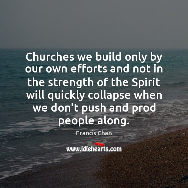 Churches we build only by our own efforts and not in the Image