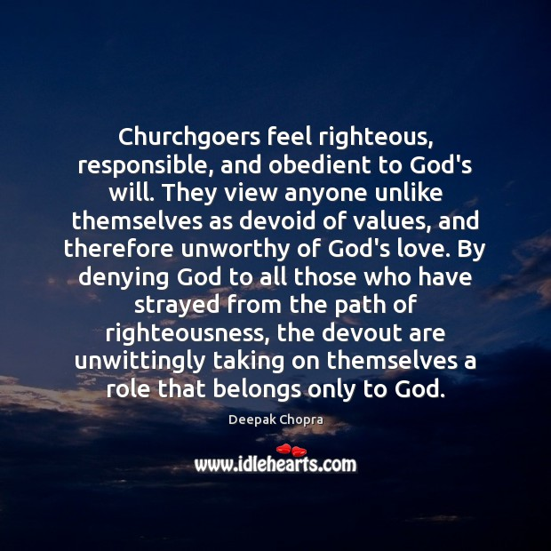 Churchgoers feel righteous, responsible, and obedient to God's will. They view anyone Image