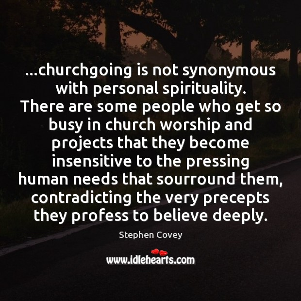 …churchgoing is not synonymous with personal spirituality. There are some people who Image