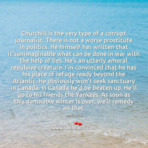 Image, Churchill is the very type of a corrupt journalist. There is not