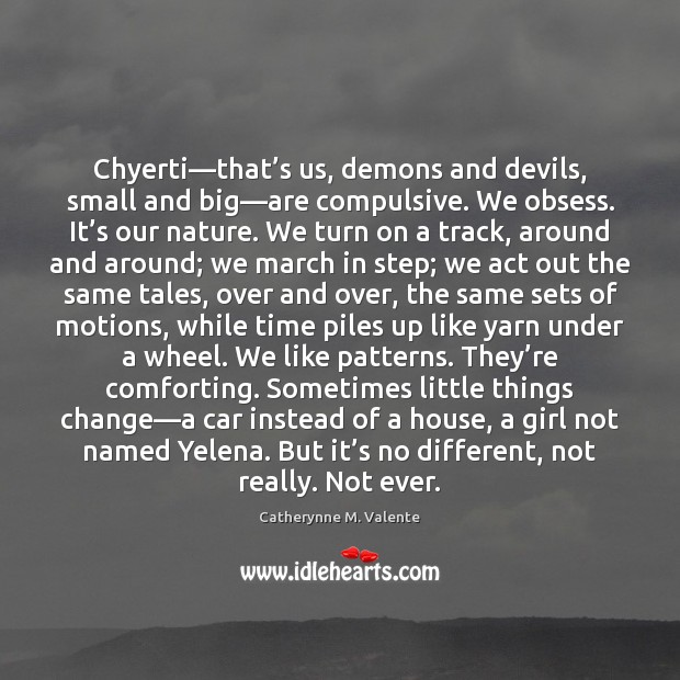 Image, Chyerti—that's us, demons and devils, small and big—are compulsive.