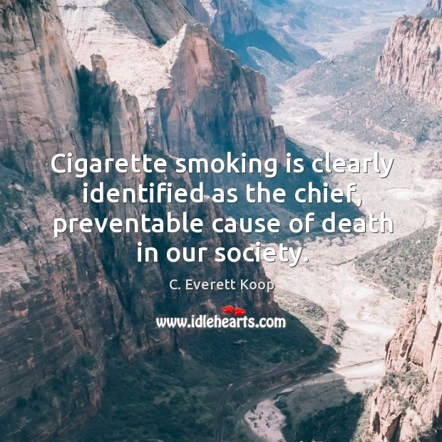 Cigarette smoking is clearly identified as the chief, preventable cause of death Smoking Quotes Image